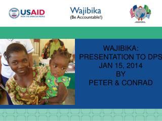 WAJIBIKA:  PRESENTATION TO DPS JAN  15,  2014 BY Peter &  conrad