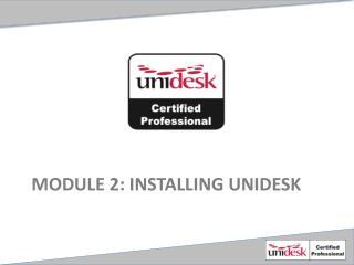 Module 2: Installing Unidesk