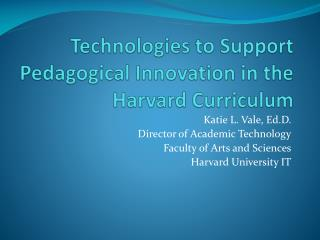Technologies to Support Pedagogical Innovation in the Harvard  Curriculum