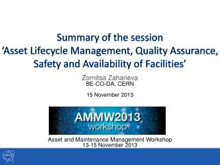 Summary of the session 'Asset  Lifecycle  Management,  Quality Assurance ,  Safety  and  Availability  of  Facilities '