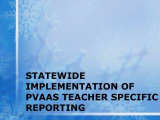 Statewide implementation of  Pvaas  teacher specific reporting