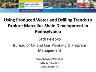 Using Produced Water and Drilling Trends to Explore Marcellus Shale Development in Pennsylvania