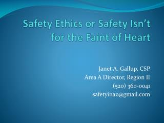Safety Ethics or Safety Isn't for the Faint of Heart