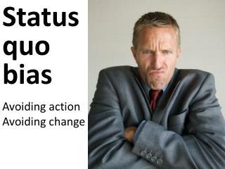 Status quo bias