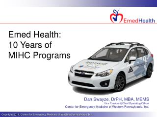 Dan Swayze, DrPH, MBA, MEMS Vice President| Chief Operating Officer Center for Emergency Medicine of Western Pennsylvan