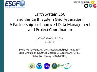 Earth System  CoG and  the Earth System Grid Federation:  A  Partnership for Improved Data Management and Project Coord
