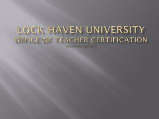 Lock Haven University Office of teacher certification updated: 09/2012