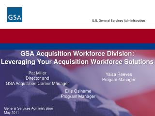 GSA  Acquisition Workforce Division:  Leveraging Your Acquisition Workforce  Solutions