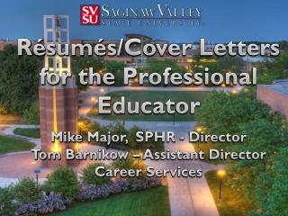Résumés/Cover Letters for the Professional Educator Mike  Major,   SPHR - Director Tom  Barnikow  – Assistant Director