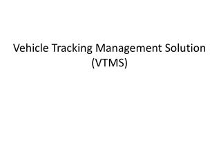 Vehicle Tracking Management Solution (VTMS)