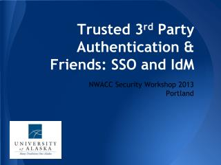 Trusted 3 rd  Party Authentication & Friends: SSO and  IdM