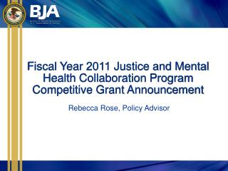 Fiscal Year  2011  Justice and Mental Health Collaboration Program Competitive Grant Announcement