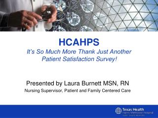 HCAHPS It's So Much More Thank Just Another Patient Satisfaction Survey!