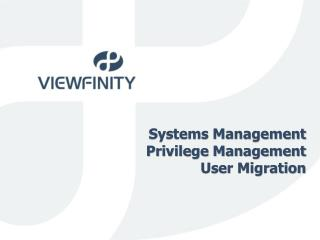 Systems  Management Privilege Management User Migration