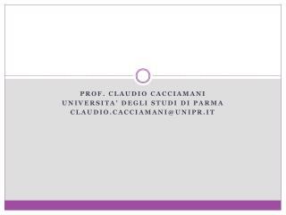 Prof. Claudio  cacciamani Universita'  degli studi di parma CLAUDIO.CACCIAMANI@UNIPR.IT