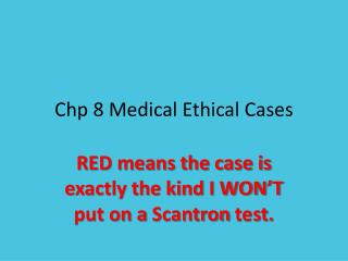 Chp  8 Medical Ethical Cases