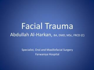 Facial Trauma Abdullah Al- Harkan ,  BA, DMD,  MSc , FRCD (C)