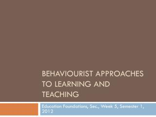Behaviourist approaches to learning and teaching