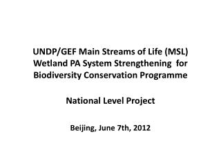 UNDP/GEF Main Streams of Life (MSL) Wetland PA System Strengthening  for Biodiversity Conservation  Programme