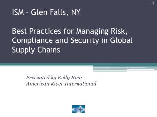 ISM – Glen Falls, NY  Best Practices for Managing Risk, Compliance and Security in Global Supply Chains