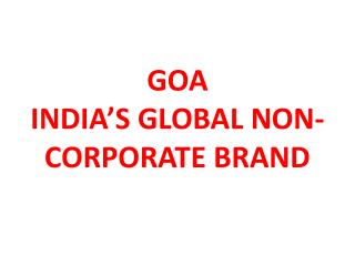 GOA INDIA'S GLOBAL NON-CORPORATE BRAND