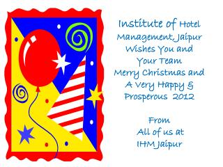 Institute  of  Hotel Management, Jaipur Wishes You  and  Your Team  Merry Christmas and  A  Very Happy & Prosperous   2