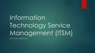Information Technology Service Management (ITSM)
