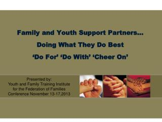 Family and Youth Support Partners… Doing What They Do Best 'Do For' 'Do With' 'Cheer On'
