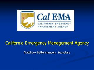 California Emergency Management Agency Matthew Bettenhausen, Secretary
