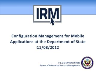Configuration Management for Mobile Applications at the Department of State 11/08/2012