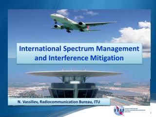 International Spectrum Management  and Interference  Mitigation