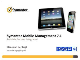Symantec Mobile Management 7.1 Scalable, Secure, Integrated