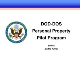 DOD-DOS Personal Property Pilot Program Briefer: Bertha  Turner