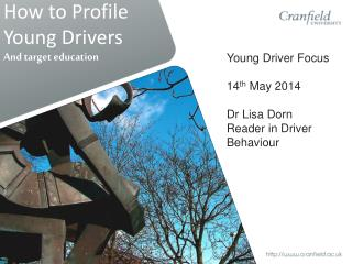Young Driver Focus 14 th  May 2014 Dr Lisa Dorn Reader in Driver Behaviour