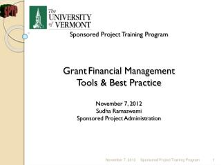 Sponsored  Project Training Program Grant Financial  Management Tools  & Best  Practice November 7, 2012 Sudha Ramaswam