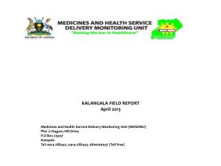 KALANGALA FIELD REPORT April 2013 Medicines and Health Service Delivery Monitoring Unit (MHSDMU) Plot 21  Naguru  Hill