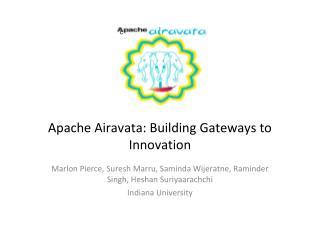 Apache  Airavata : Building Gateways to  Innovation