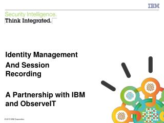 Identity Management And Session Recording A Partnership with IBM and  ObserveIT