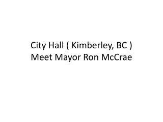 City Hall ( Kimberley, BC ) Meet Mayor Ron McCrae