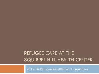 Refugee care at the squirrel hill health Center