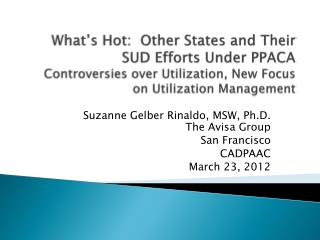What's Hot:  Other States and Their SUD Efforts Under PPACA  Controversies over Utilization, New Focus on Utilization M