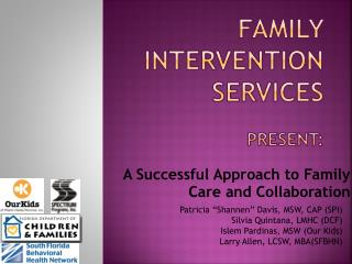 Family Intervention Services Present: