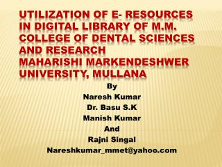UTILIZATION OF E- RESOURCES IN DIGITAL LIBRARY OF M.M. COLLEGE OF DENTAL SCIENCES AND RESEARCH MAHARISHI MARKENDESHWER