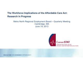 Metro North Regional Employment Board – Quarterly Meeting Cambridge, MA June 19, 2013