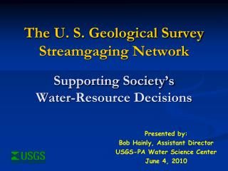 The  U. S. Geological Survey Streamgaging Network Supporting Society�s  Water-Resource Decisions