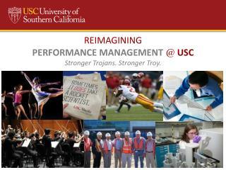 REIMAGINING PERFORMANCE MANAGEMENT  @  USC Stronger  Trojans. Stronger Troy.