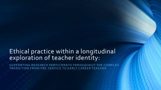 Ethical practice within a longitudinal exploration of teacher identity: