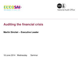 Auditing the financial crisis Martin Sinclair – Executive Leader
