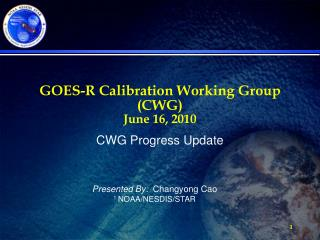 GOES-R Calibration Working Group (CWG) June 16, 2010