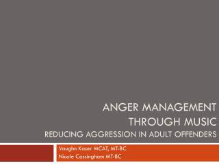 Anger management      through music Reducing Aggression in Adult Offenders